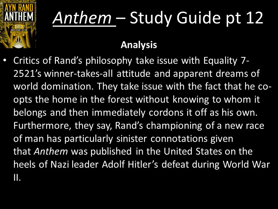 Anthem – Study Guide pt 12 Analysis Given that Hitler too advocated the founding of a superior race of men, specifically by killing off those he believed were weighing society down, Anthem's appearance was particularly ill-timed.