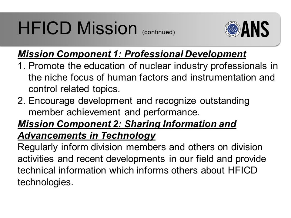 Mission Component 1: Professional Development 1.Promote the education of nuclear industry professionals in the niche focus of human factors and instrumentation and control related topics.