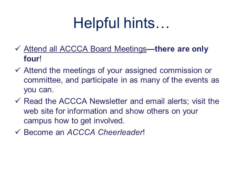 Helpful hints… Attend all ACCCA Board Meetings—there are only four.
