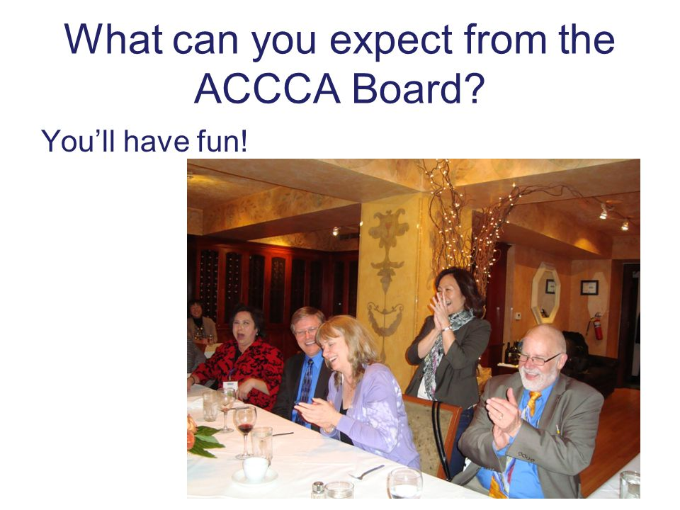 What can you expect from the ACCCA Board? You'll have fun!