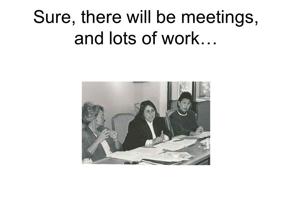 Sure, there will be meetings, and lots of work…