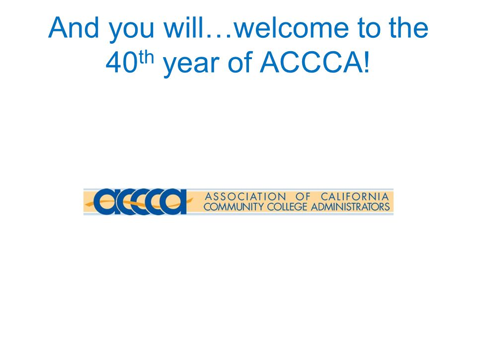 And you will…welcome to the 40 th year of ACCCA!