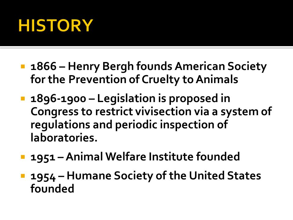  1866 – Henry Bergh founds American Society for the Prevention of Cruelty to Animals  1896-1900 – Legislation is proposed in Congress to restrict vi
