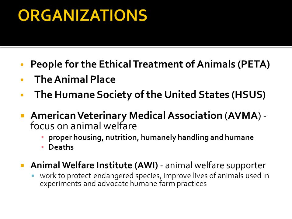 People for the Ethical Treatment of Animals (PETA) The Animal Place The Humane Society of the United States (HSUS)  American Veterinary Medical Assoc