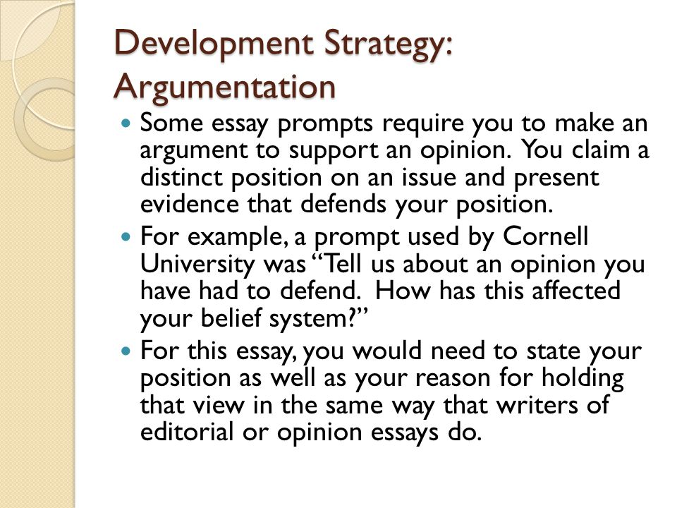 Development Strategy: Argumentation Some essay prompts require you to make an argument to support an opinion.