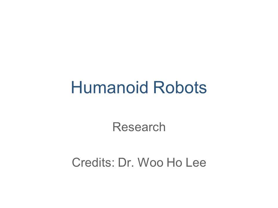 Humanoid Robots Research Credits: Dr. Woo Ho Lee