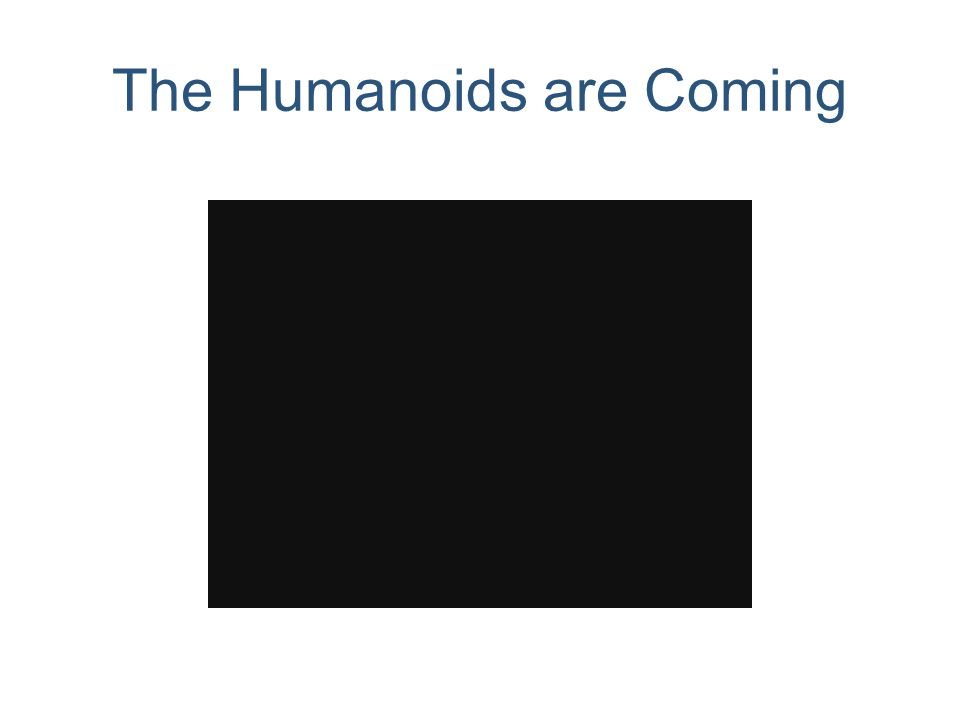 The Humanoids are Coming