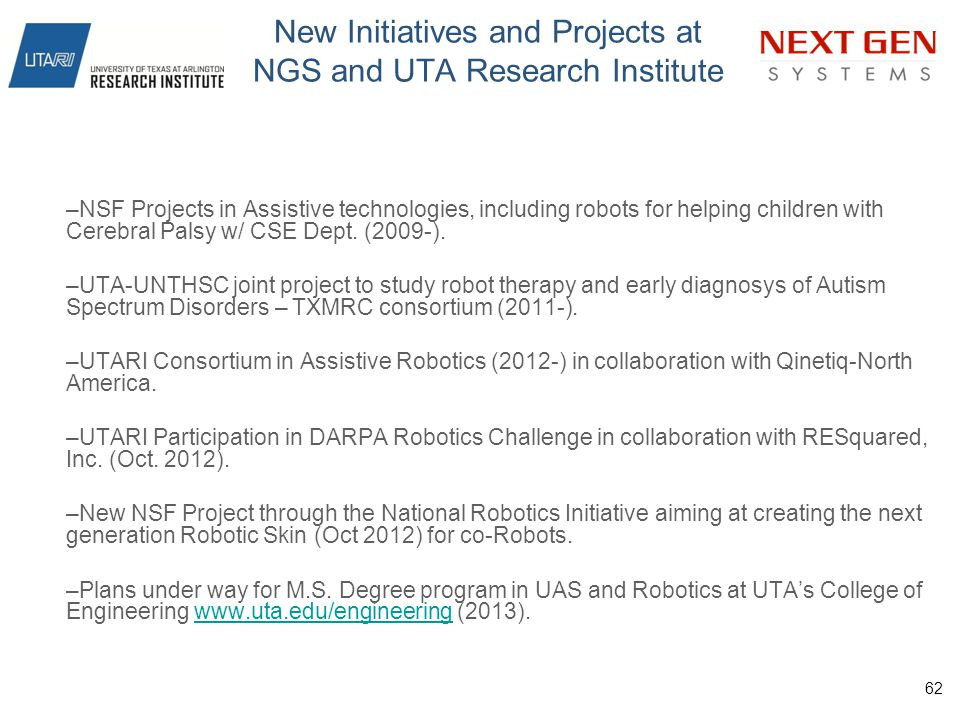 New Initiatives and Projects at NGS and UTA Research Institute –NSF Projects in Assistive technologies, including robots for helping children with Cer