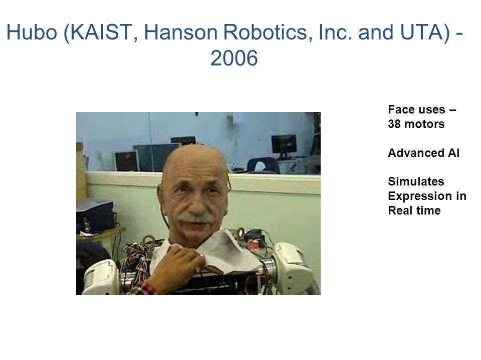 Hubo (KAIST, Hanson Robotics, Inc. and UTA) - 2006 Face uses – 38 motors Advanced AI Simulates Expression in Real time