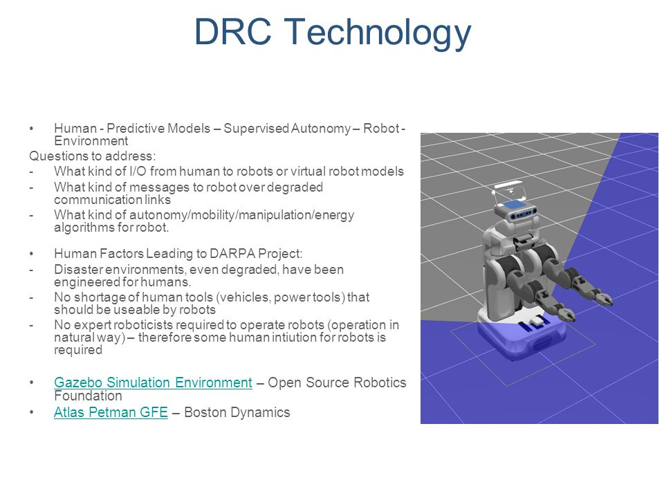 DRC Technology Human - Predictive Models – Supervised Autonomy – Robot - Environment Questions to address: -What kind of I/O from human to robots or v