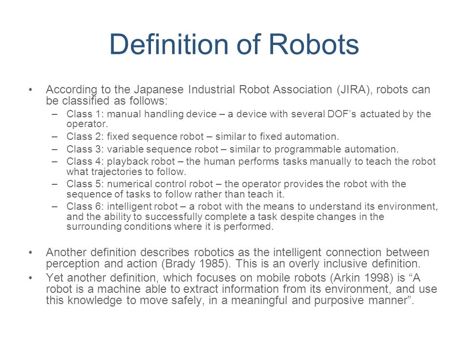 Definition of Robots According to the Japanese Industrial Robot Association (JIRA), robots can be classified as follows: –Class 1: manual handling dev