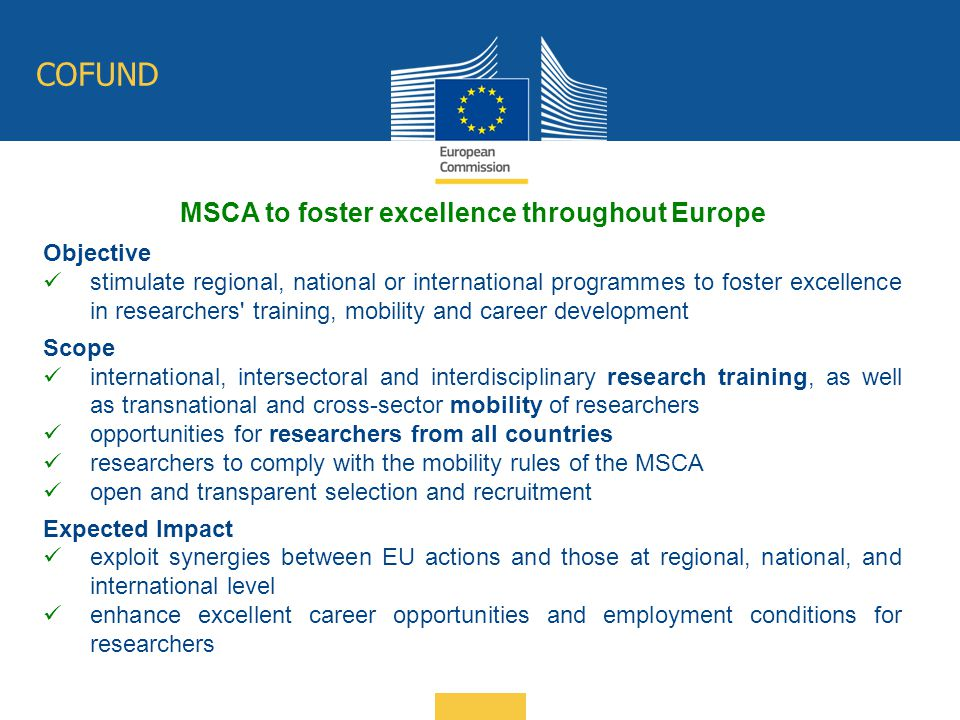 COFUND Objective stimulate regional, national or international programmes to foster excellence in researchers' training, mobility and career developme