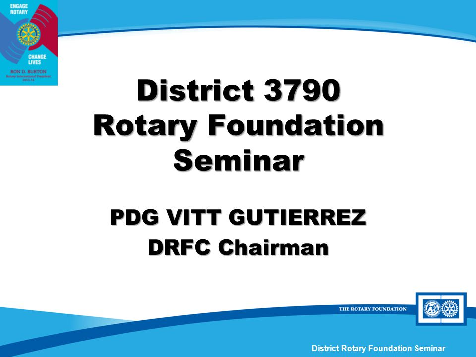 District Rotary Foundation Seminar Endowed Naming Opportunities $500,000: specify area of focus and geographic preference, or endow a Rotary Peace Fellow (two-year master's program) $1 million: individually crafted grant with more specificity