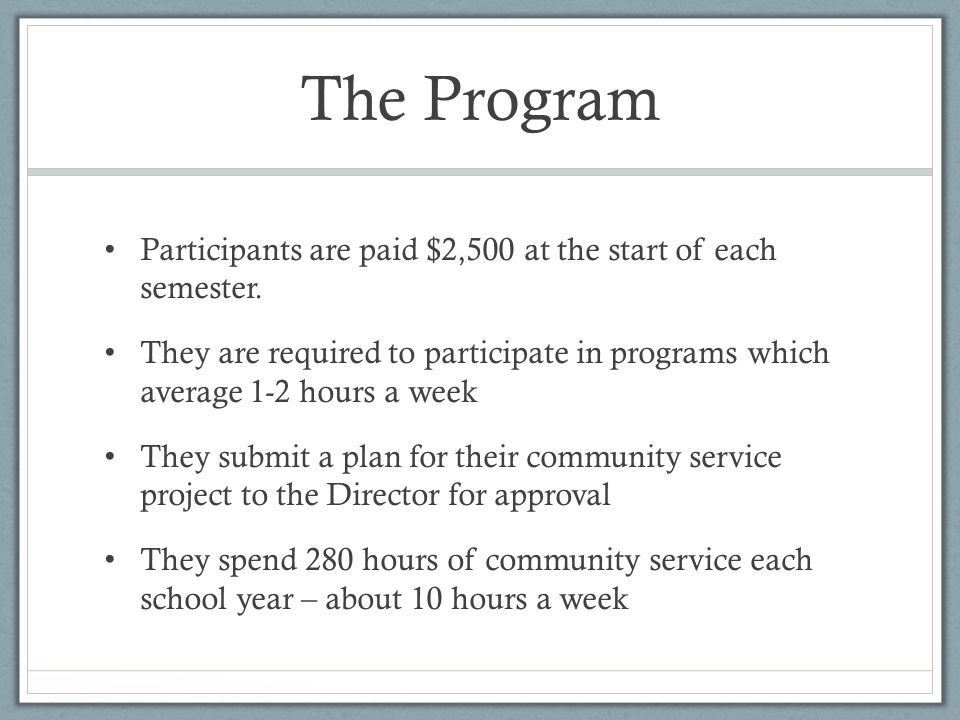 The Program Participants are paid $2,500 at the start of each semester.