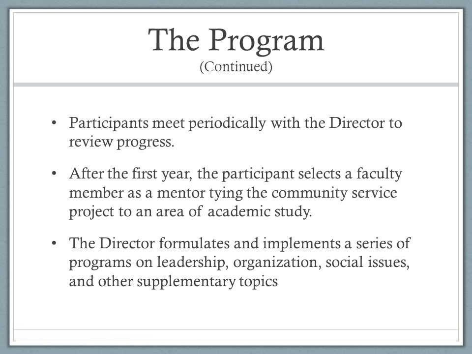 The Program (Continued) Participants meet periodically with the Director to review progress.