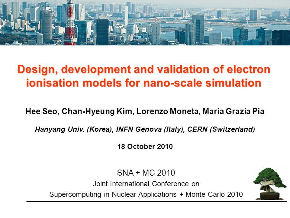 Hee Seo, Chan-Hyeung Kim, Lorenzo Moneta, Maria Grazia Pia Hanyang Univ. (Korea), INFN Genova (Italy), CERN (Switzerland) 18 October 2010 Design, deve