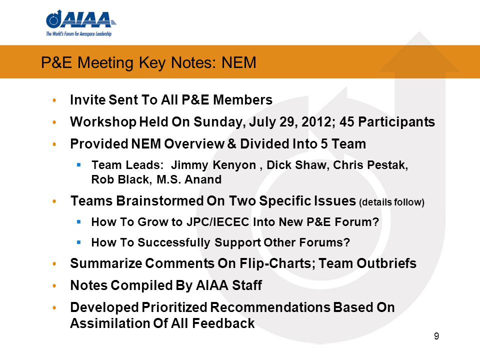 9 P&E Meeting Key Notes: NEM Invite Sent To All P&E Members Workshop Held On Sunday, July 29, 2012; 45 Participants Provided NEM Overview & Divided Into 5 Team  Team Leads: Jimmy Kenyon, Dick Shaw, Chris Pestak, Rob Black, M.S.