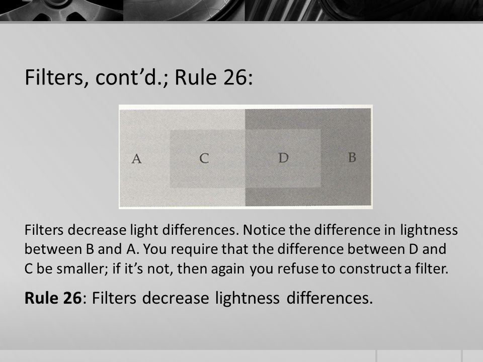 Filters, cont'd.; Rule 26: Filters decrease light differences.