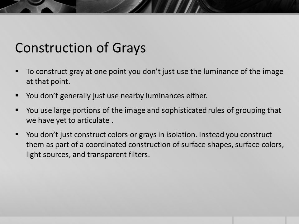 Construction of Grays  To construct gray at one point you don't just use the luminance of the image at that point.