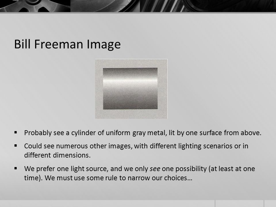 Bill Freeman Image  Probably see a cylinder of uniform gray metal, lit by one surface from above.