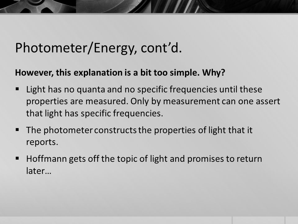 Photometer/Energy, cont'd. However, this explanation is a bit too simple.