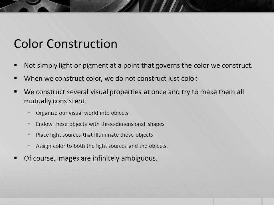 Color Construction  Not simply light or pigment at a point that governs the color we construct.