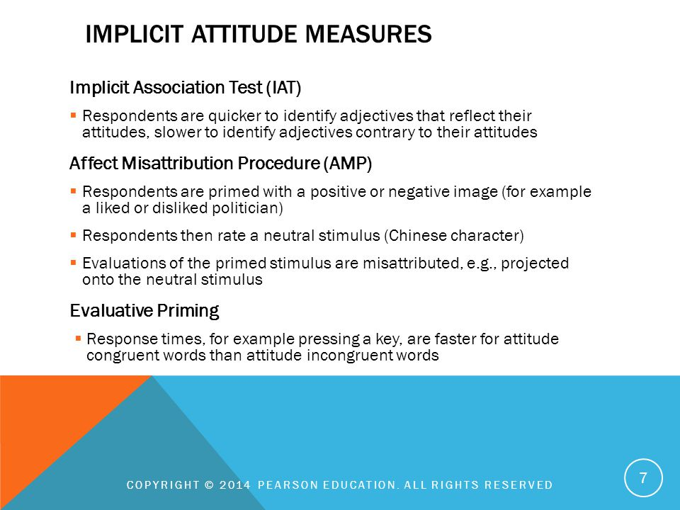 IMPLICIT ATTITUDE MEASURES Implicit Association Test (IAT)  Respondents are quicker to identify adjectives that reflect their attitudes, slower to id