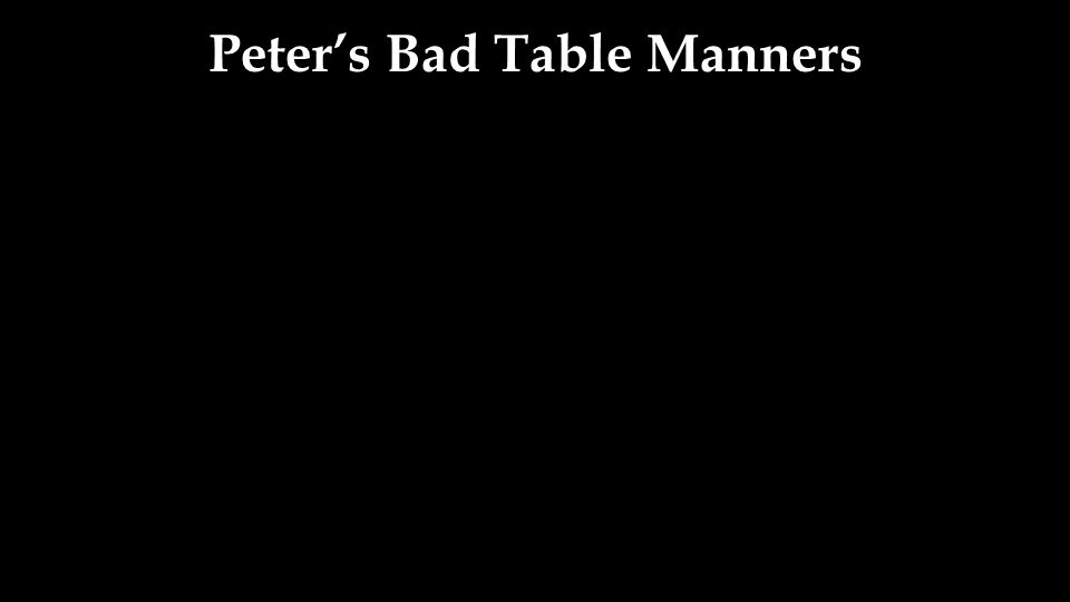 Peter's Bad Table Manners