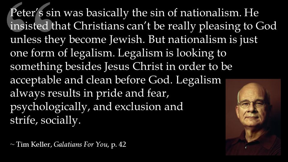 """ Peter's sin was basically the sin of nationalism. He insisted that Christians can't be really pleasing to God unless they become Jewish. But nationa"