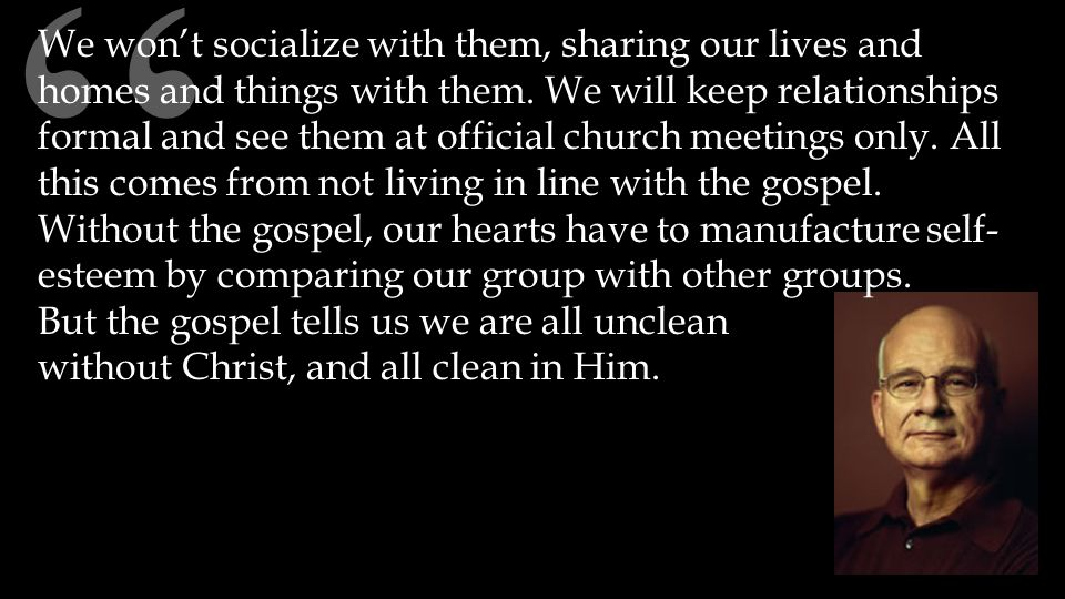 """ We won't socialize with them, sharing our lives and homes and things with them. We will keep relationships formal and see them at official church me"