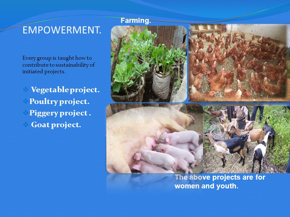 EMPOWERMENT.Every group is taught how to contribute to sustainability of initiated projects.