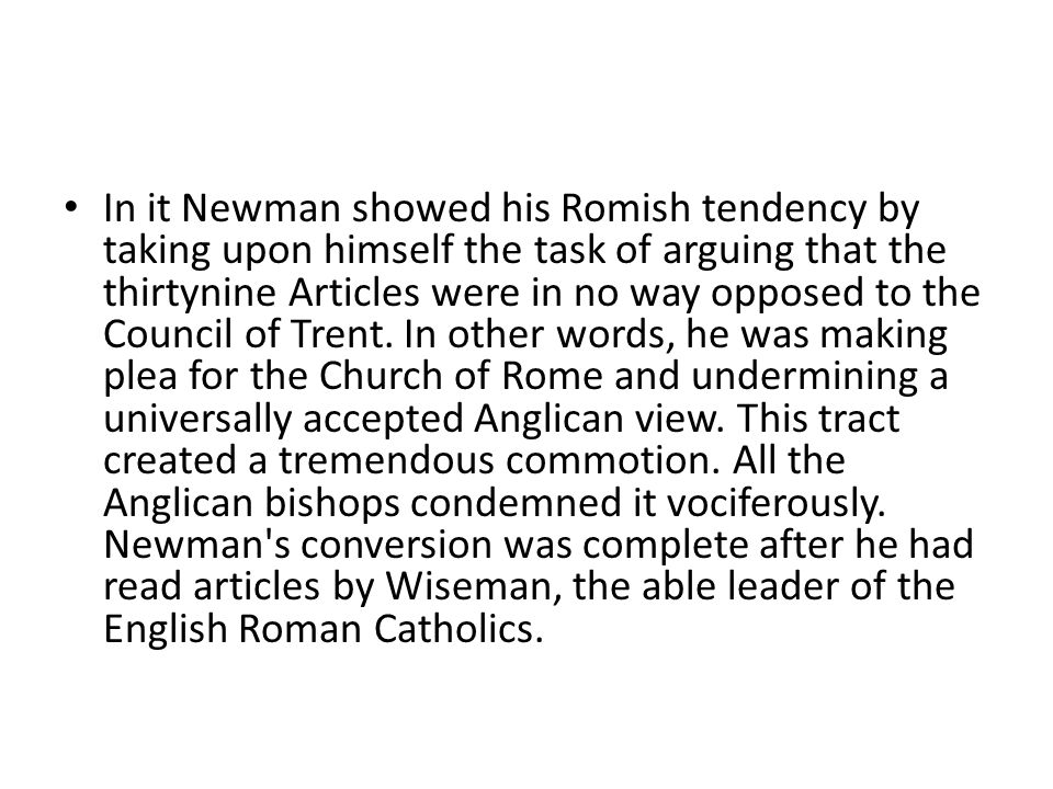 In it Newman showed his Romish tendency by taking upon himself the task of arguing that the thirtynine Articles were in no way opposed to the Council