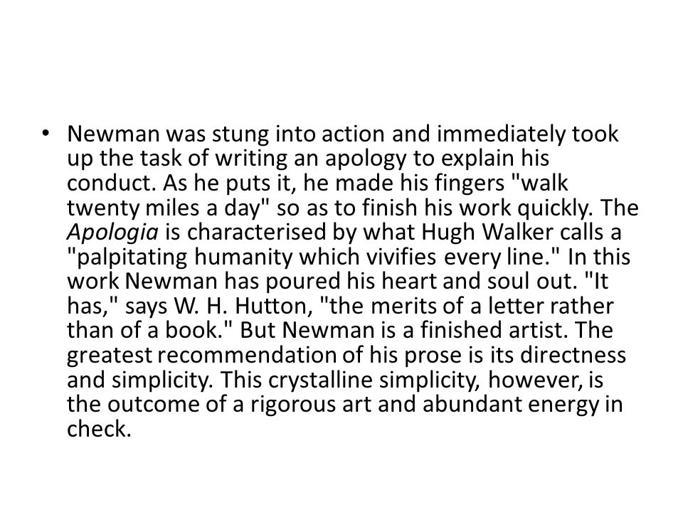 Newman was stung into action and immediately took up the task of writing an apology to explain his conduct. As he puts it, he made his fingers