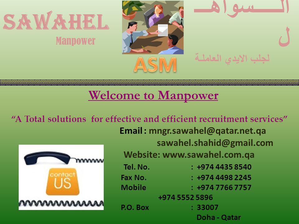 SAWAHEL Manpower الـــــسواهـــ ل لجلب الايدي العاملـة A Total solutions for effective and efficient recruitment services Email: mngr.sawahel@qatar.net.qa sawahel.shahid@gmail.com Website: www.sawahel.com.qa Tel.