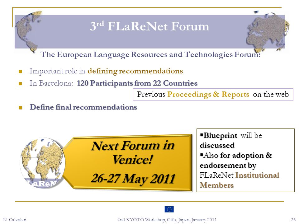 N. Calzolari2nd KYOTO Workshop, Gifu, Japan, January 201126 3 rd FLaReNet Forum The European Language Resources and Technologies Forum: Important role