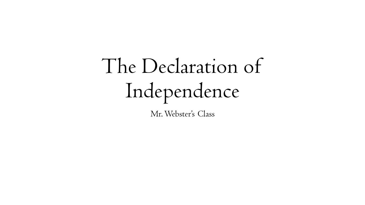 The Declaration of Independence Mr. Webster's Class