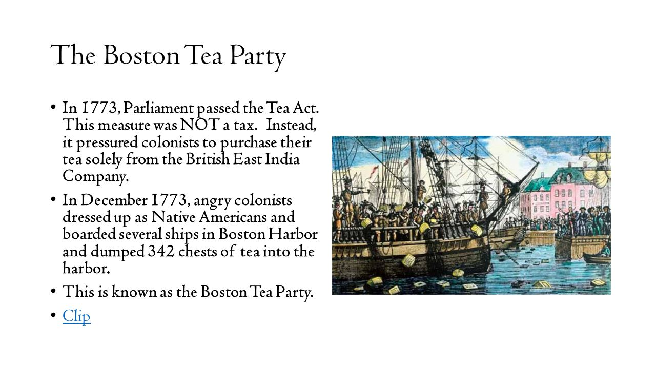 The Boston Tea Party In 1773, Parliament passed the Tea Act.