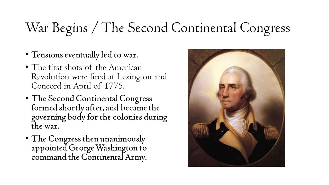 War Begins / The Second Continental Congress Tensions eventually led to war.
