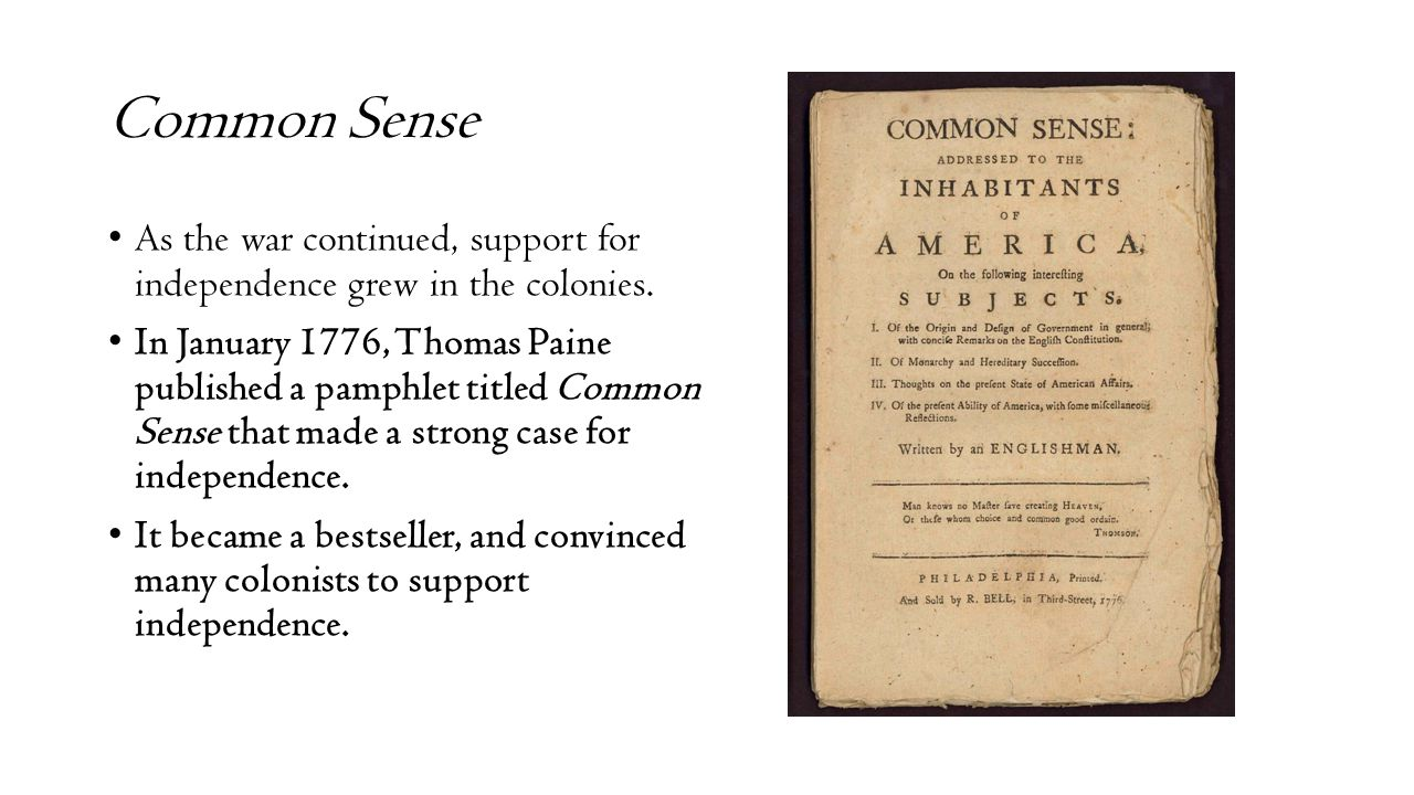 Common Sense As the war continued, support for independence grew in the colonies.