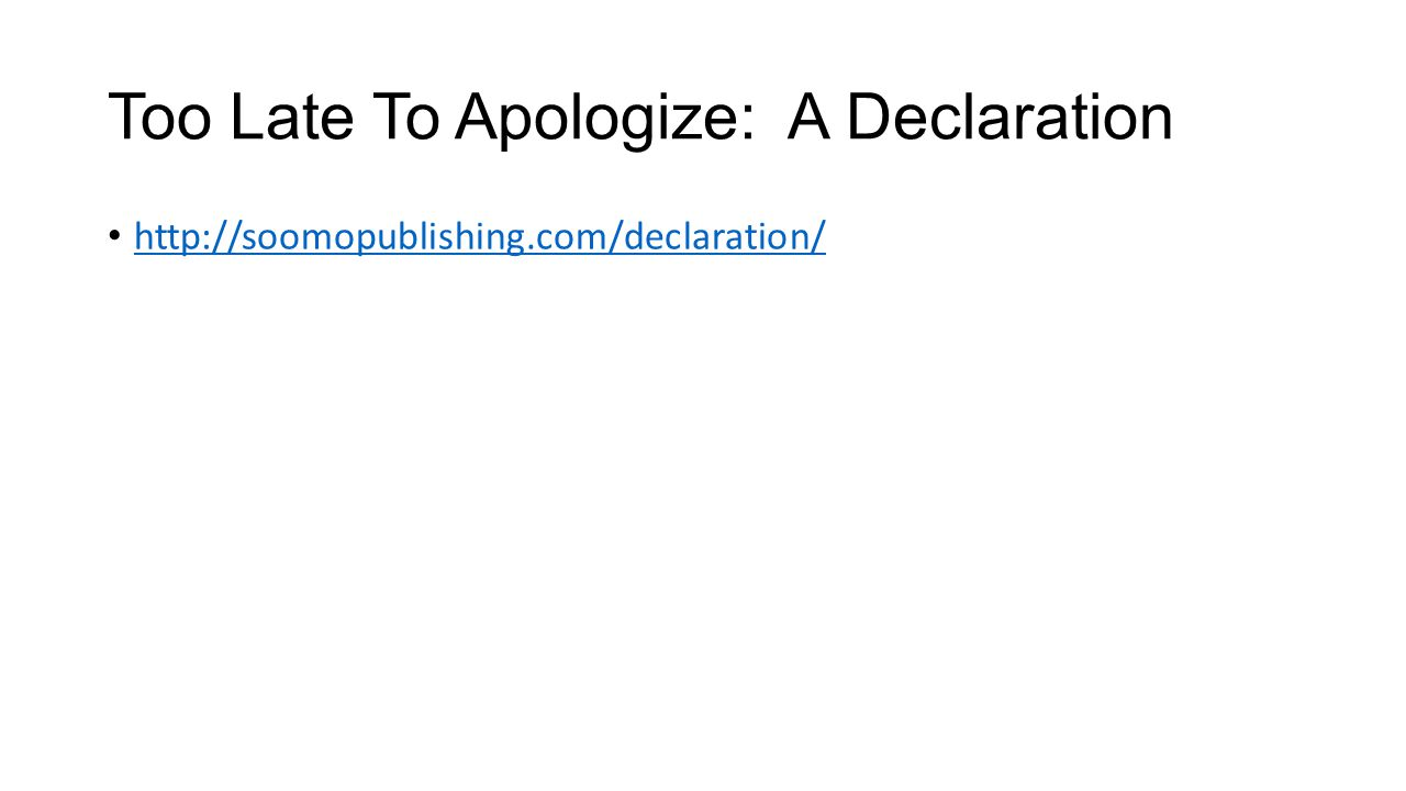 Too Late To Apologize: A Declaration http://soomopublishing.com/declaration/