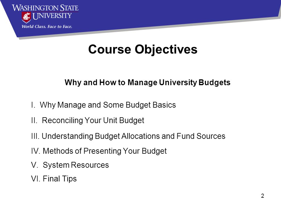 2 Why and How to Manage University Budgets I. Why Manage and Some Budget Basics II.