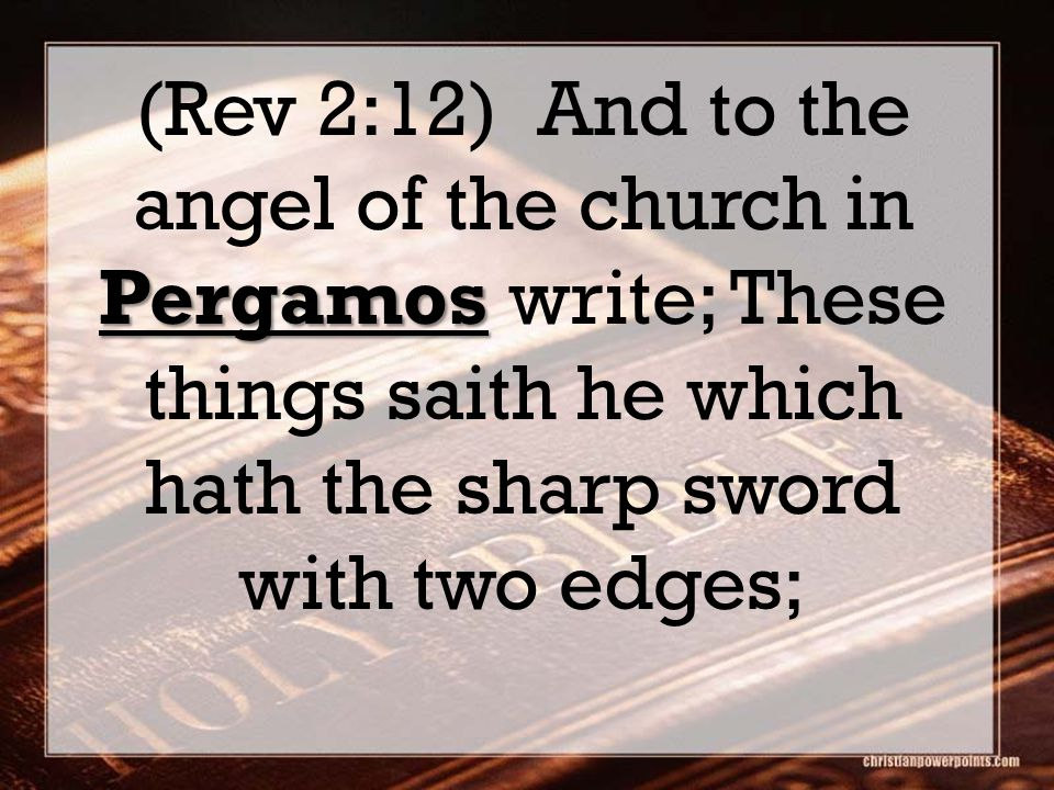 Pergamos (Rev 2:12) And to the angel of the church in Pergamos write; These things saith he which hath the sharp sword with two edges;