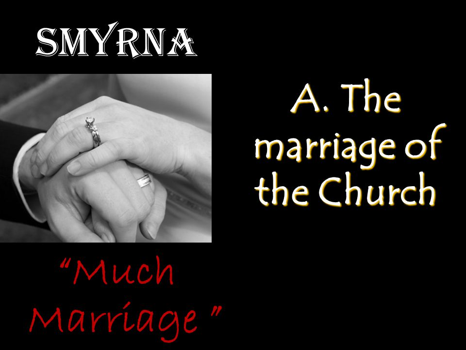 """Smyrna A. The marriage of the Church """"Much Marriage """""""