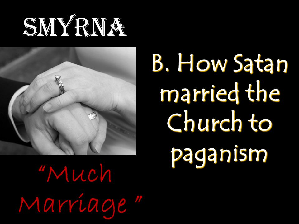 """Smyrna B. How Satan married the Church to paganism """"Much Marriage """""""