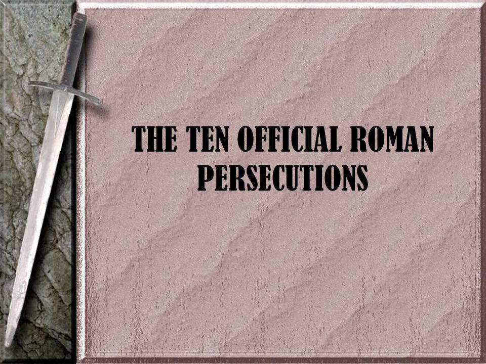 THE TEN OFFICIAL ROMAN PERSECUTIONS