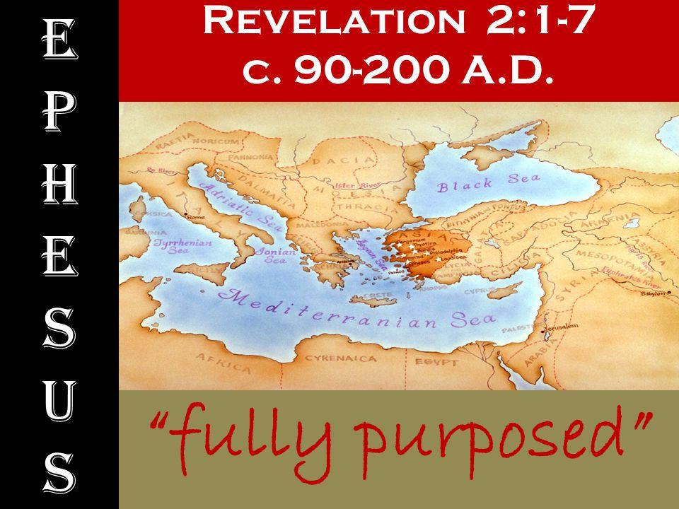 "Revelation 2:1-7 c. 90-200 A.D. EphesusEphesus ""fully purposed"""