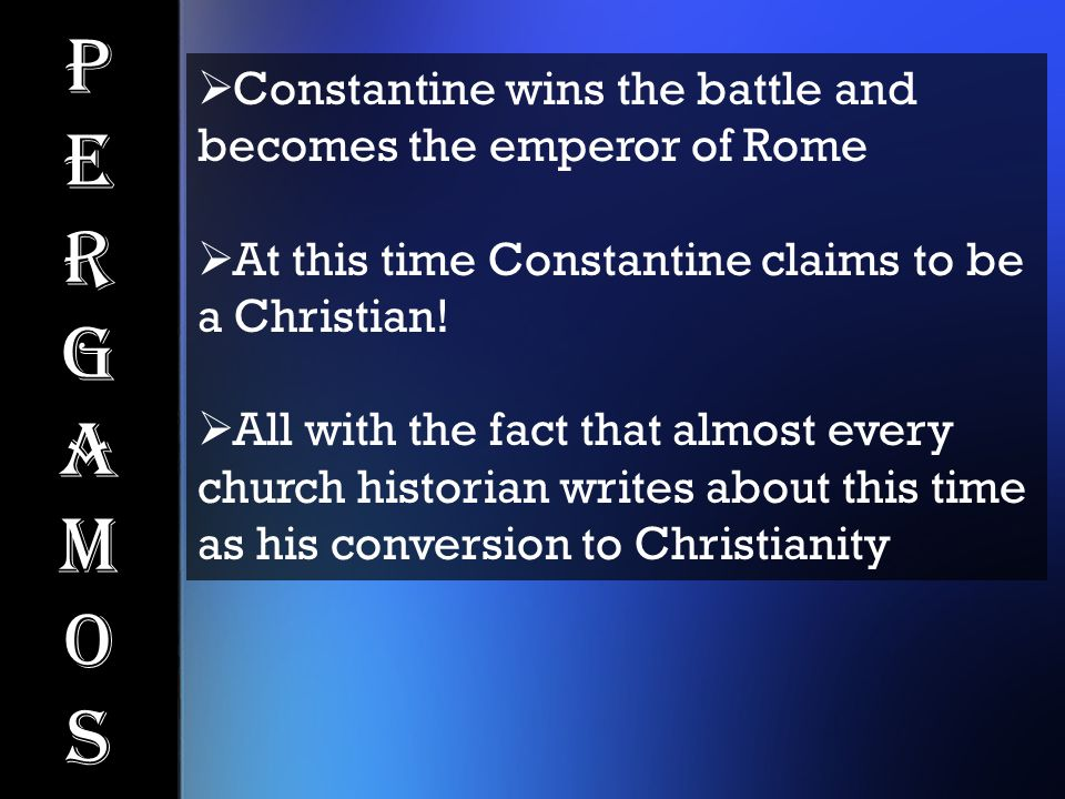 PergamosPergamos  Constantine wins the battle and becomes the emperor of Rome  At this time Constantine claims to be a Christian.