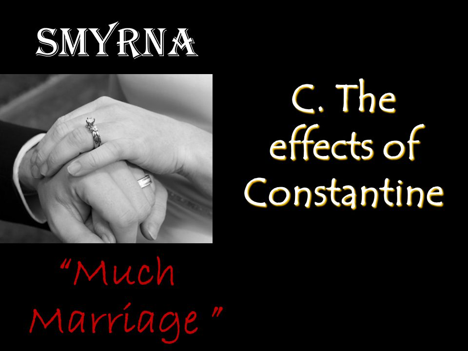 """Smyrna C. The effects of Constantine """"Much Marriage """""""