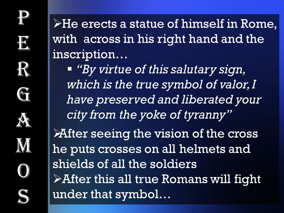 """PergamosPergamos  He erects a statue of himself in Rome, with across in his right hand and the inscription…  """"By virtue of this salutary sign, which"""