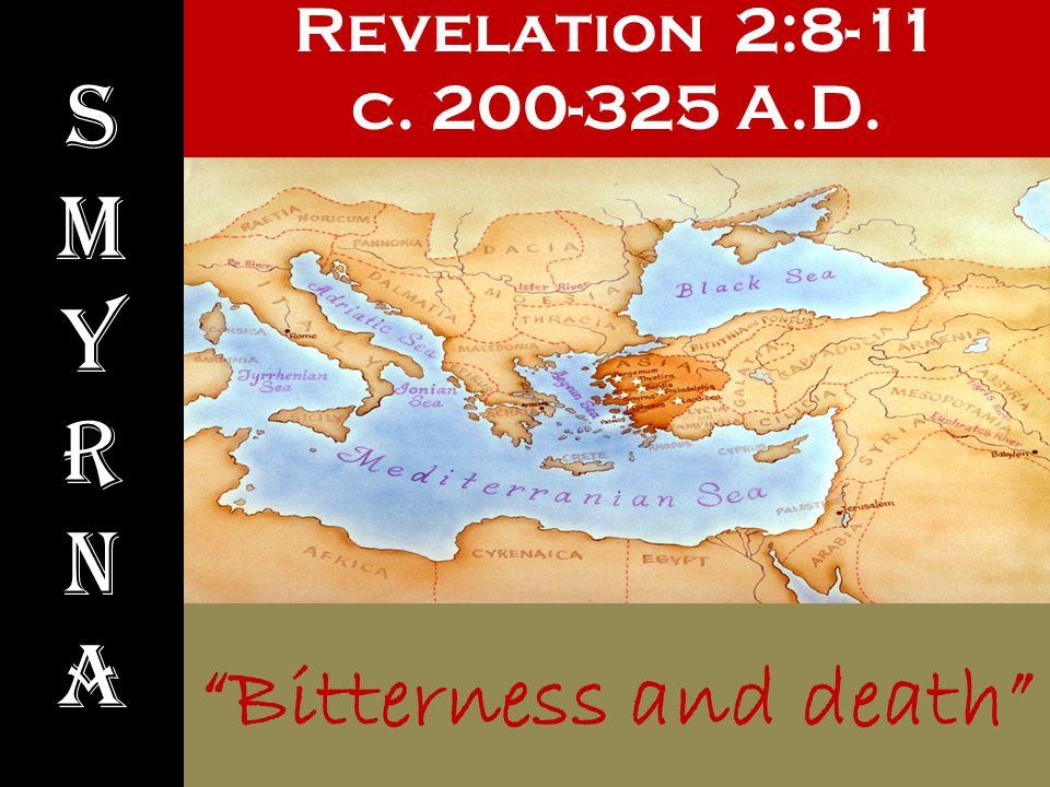 "Revelation 2:8-11 c. 200-325 A.D. SmyrnaSmyrna ""Bitterness and death"""